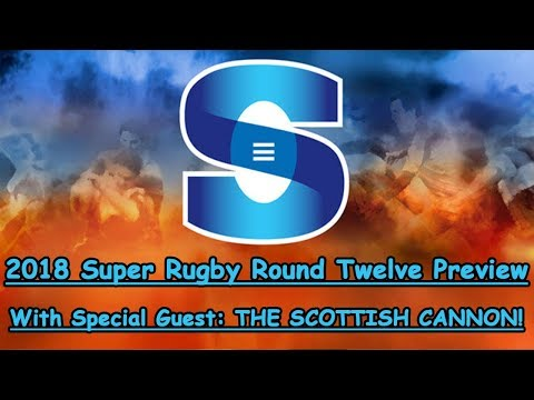 THE SCOTTISH CANNON IS BACK!!! - 2018 Super Rugby Round 13 Preview
