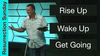 Resurrection Sunday  |  Rise Up, Wake Up, Get Going  |  Pastor Jon Bell