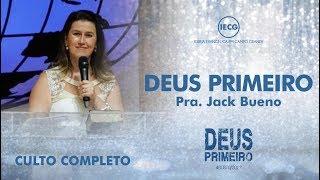 Culto Completo - Deus primeiro - Pra. Jack Bueno