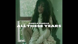 All These Years (Extended Version) - Camila Cabello