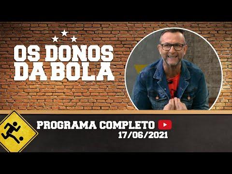 OS DONOS DA BOLA - 17/06/2021 - PROGRAMA COMPLETO
