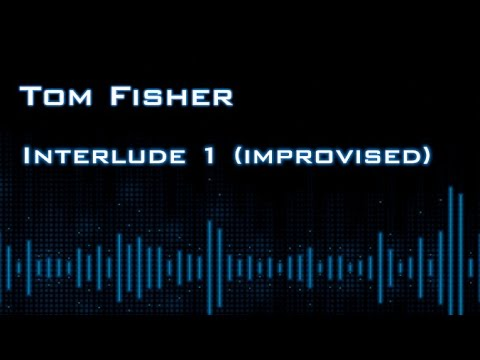 Interlude 1 (Improvised) - Tom Fisher (Solo Piano Music)