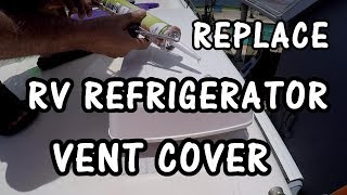HOW TO REPLACE RV REFRIGERATOR ROOF VENT COVER