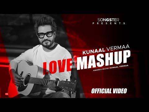 KUNAAL VERMAA I LOVE MASHUP I SONGSTER I STAGE