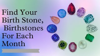 Find Your Birth Stone,  Birthstones For Each Month