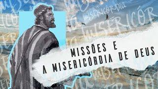 """""""Missões e a Misericórdia de Deus"""" -  Pr. José João Mesquita."""