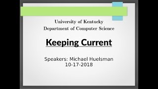 UKY-Computer Science Keeping Current 2018-10-17 - Michael Huelsman