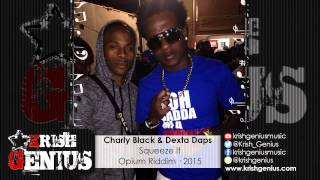 Charly Black & Dexta Daps - Squeeze It (Raw) Opium Riddim - March 2015