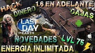 LAST DAY ON EARTH HACK 1.6 a 1.6.12 SAVEDATA MOD CAJAS MAS DE 2500 LVL75 DINERO ENERGIA  NO FAIL