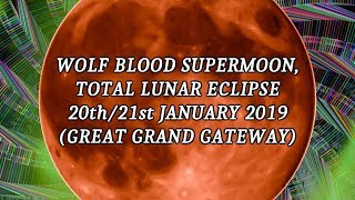 Wolf Blood Supermoon, Total Lunar Eclipse 20th/21st January 2019 (GREAT GRAND GATEWAY)