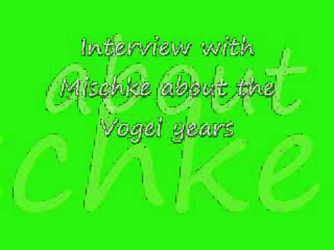 Interview with Mischke the Vogel years