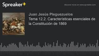 Tema 12.2. Características esenciales de la Constitución de 1869