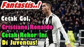 FANTASTIS!!! Cetak Gol, Cristiano Ronaldo Cetak Rekor Ini Di Juventus!