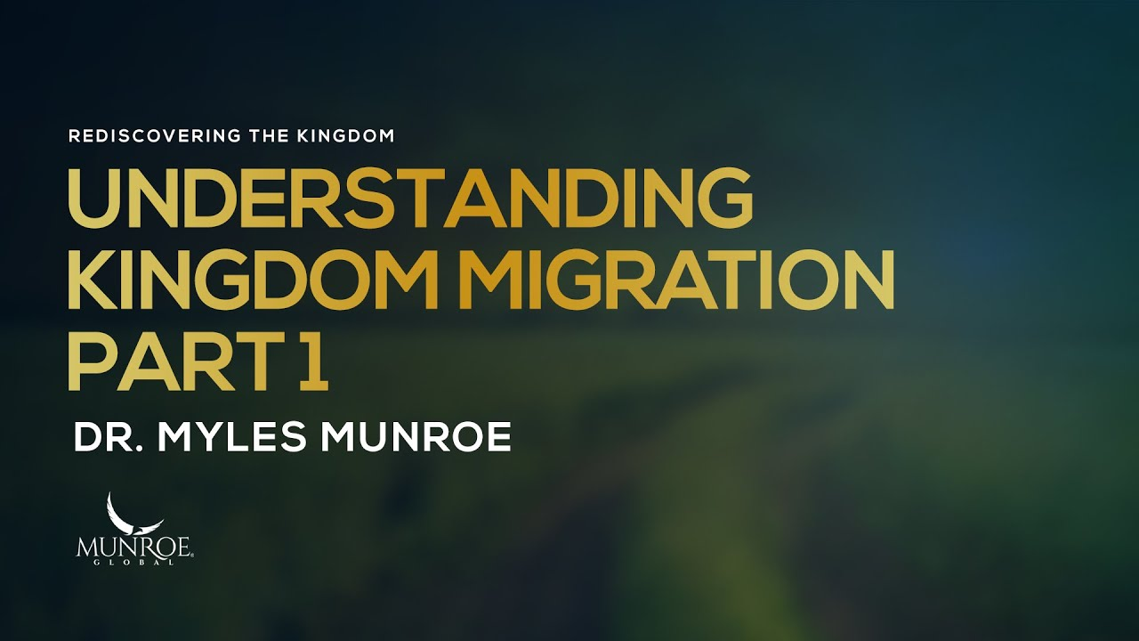 Understanding Kingdom Migration Part 1 | Dr. Myles Munroe