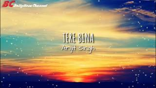 Tere Bina Lirik dan Terjemahan   Arijit Singh   Lagu Tersedih