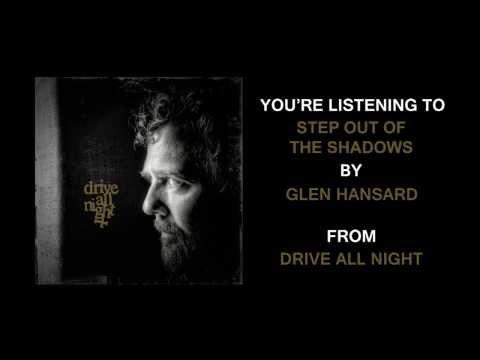 """Glen Hansard - """"Step Out Of The Shadows"""" (Full Album Stream)"""