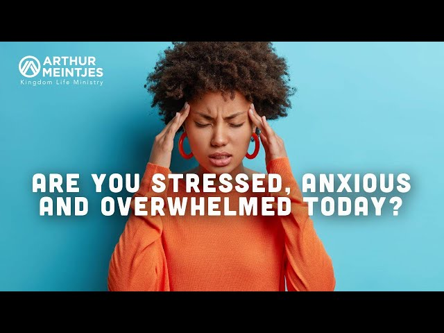 Are You Stressed, Anxious and Overwhelmed Today?