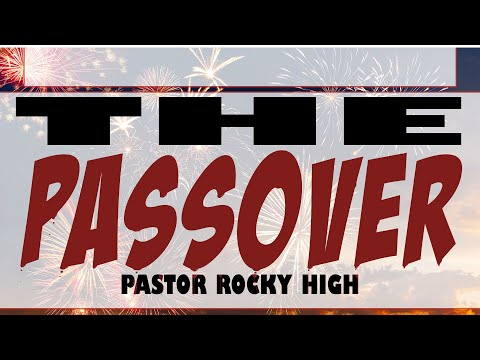 The Passover-- 07/04/2021            Pastor Rocky High