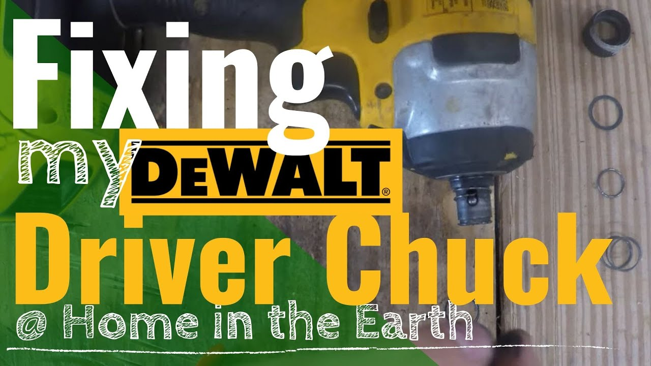 Fixing my Dewalt Driver Chuck