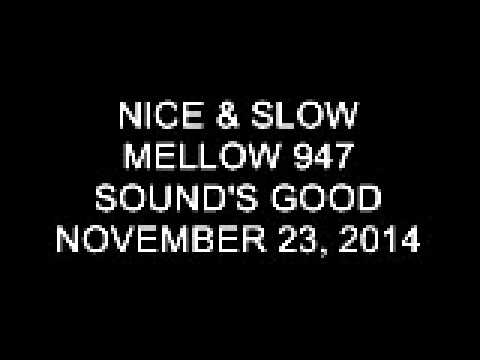 Nice & Slow Sunday on Mellow 947 November 23, 2014 11 PM-12 MN