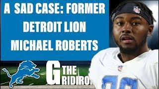 A SAD CASE: FORMER DETROIT LIONS TE MICHAEL ROBERTS
