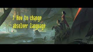 Absolver | How to change language [Work on Steam and Non Steam]