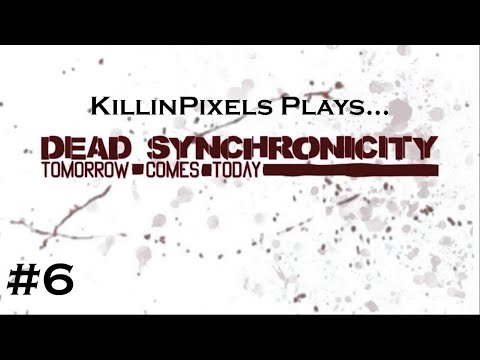 Let's Play: Dead Synchronicity: Tomorrow Comes Today [Part 6] More People More Problems |