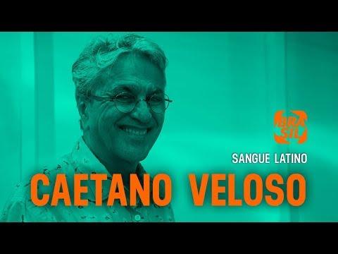 Caetano Veloso E Suas Inquietações | Sangue Latino