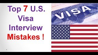 7 mistakes in U S Visa interview !!