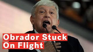 Mexico's President-Elect Obrador Stuck For Hours on Commercial Flight