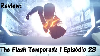 The Flash Temporada 1 Episódio 23 (Final de Temporada) Review e Previsões para a 2ª Temporada