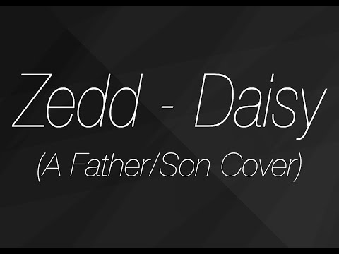 Zedd - Daisy (A Father/Son Cover)