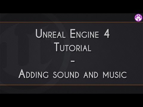 Unreal Engine 4  Adding sound and music