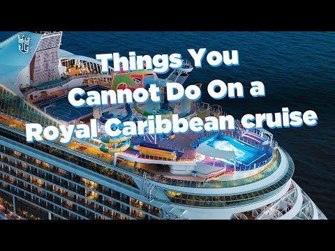 Things that are BANNED on a Royal Caribbean cruise!