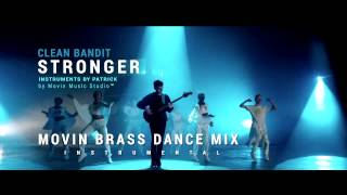 Clean Bandit - Stronger [ Movin Brass Instrumental Dance Mix ]