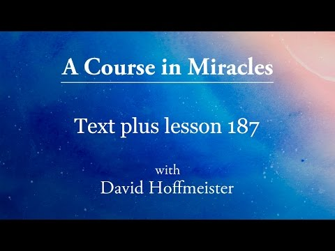 ACIM Lesson 187 Plus Text from Chapter 24 by David Hoffmeister