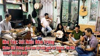 [Hòa Tấu Nhạc Cụ] Tát Nước Đêm Trăng - AE Hải Phòng Giao Lưu Tại Nhà A Lê Thành HN