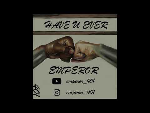 Emperor - Have U Ever (Prod. by Khronos Beats)