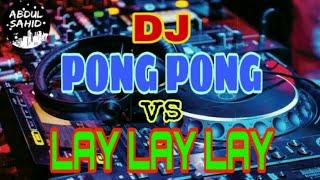 """Download DJ PONG PONG vs LAY LAY LAY """"TikTok Viraaalll....!!!!"""