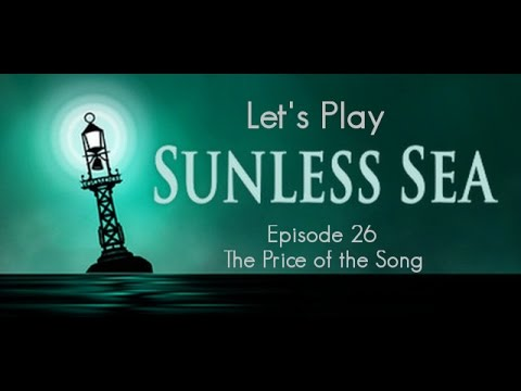 Let's Play Sunless Sea: Episode 26 - The Price of the Song