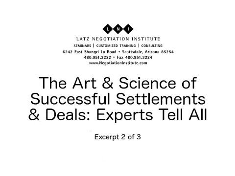The Art & Science of Successful Settlements and Deals: Experts Tell All - Excerpt Two