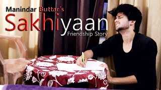 Sakhiyaan   Friendship Story   Love Of Brother   Song By Manindar Buttar