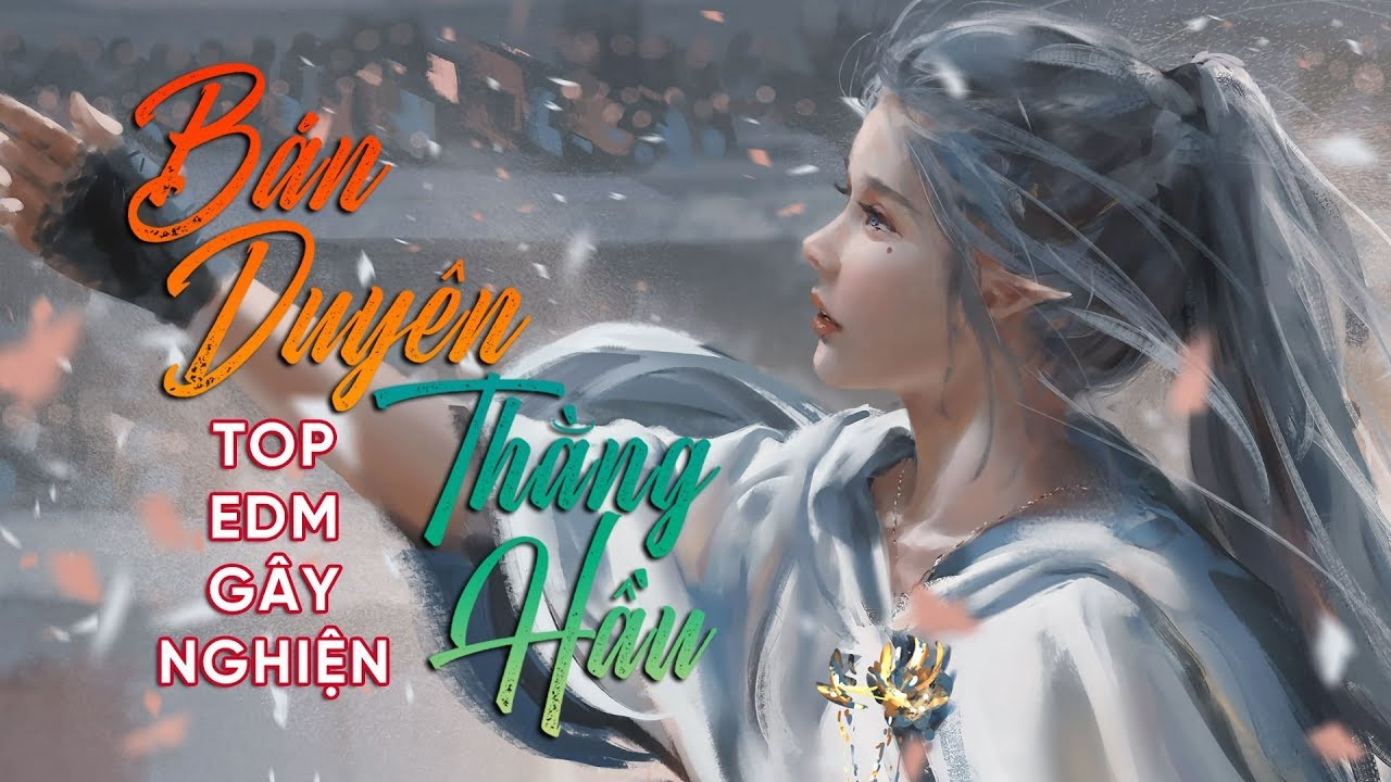 Thằng Hầu, Bán Duyên Remix – Htrol💔 TOP 15 BÀI NHẠC TRẺ REMIX GÂY NGHIỆN 2019 – NHẠC EDM – NHẠC DJ