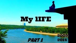 My Life 2009 2014 (Part1)
