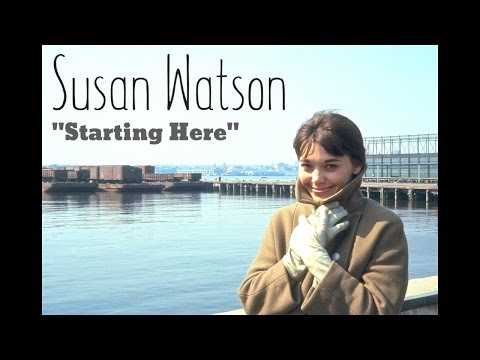 Starting Here, Starting Now performed by Susan Watson