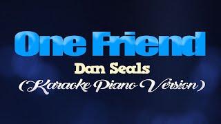 ONE FRIEND - Dan Seals (KARAOKE PIANO VERSION)