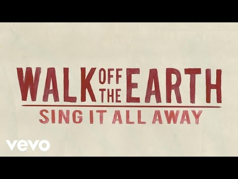 Walk Off The Earth - Sing It All Away (Lyric Video)