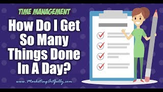 How Do I Get So Much Done In A Day? Time Management Tips & Ideas