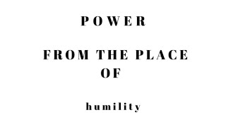 Power From The Place of Humility
