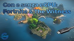 Con e senza eGPU: Fortnite & The Witness